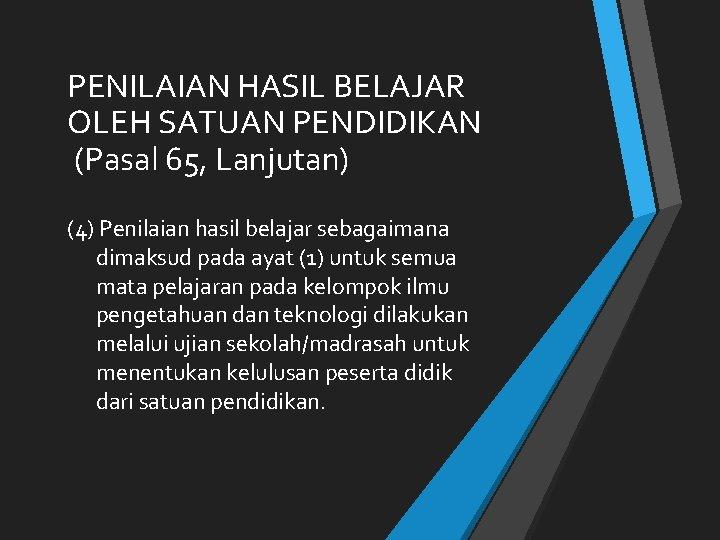 PENILAIAN HASIL BELAJAR OLEH SATUAN PENDIDIKAN (Pasal 65, Lanjutan) (4) Penilaian hasil belajar sebagaimana