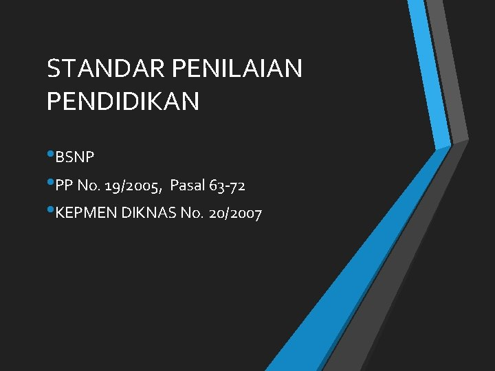 STANDAR PENILAIAN PENDIDIKAN • BSNP • PP No. 19/2005, Pasal 63 -72 • KEPMEN