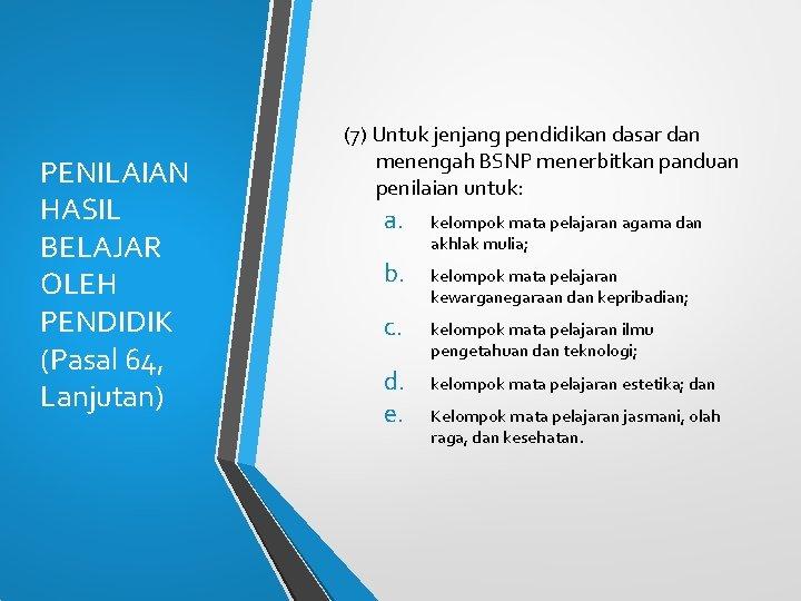 PENILAIAN HASIL BELAJAR OLEH PENDIDIK (Pasal 64, Lanjutan) (7) Untuk jenjang pendidikan dasar dan