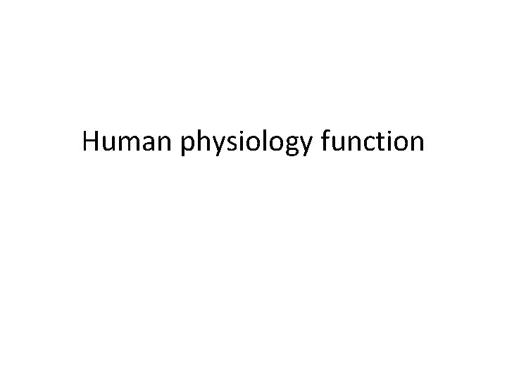 Human physiology function