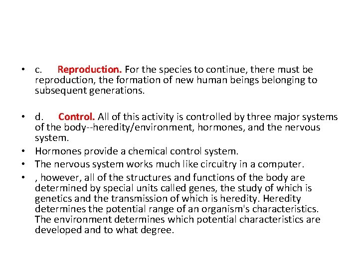 • c. Reproduction. For the species to continue, there must be reproduction, the