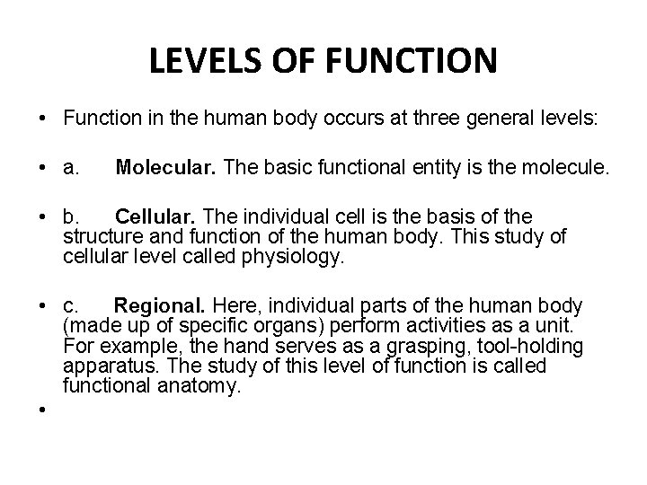 LEVELS OF FUNCTION • Function in the human body occurs at three general levels: