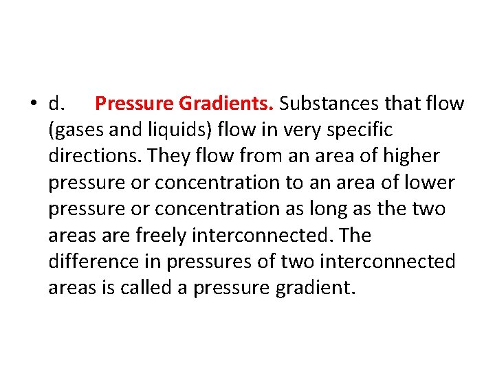 • d. Pressure Gradients. Substances that flow (gases and liquids) flow in very