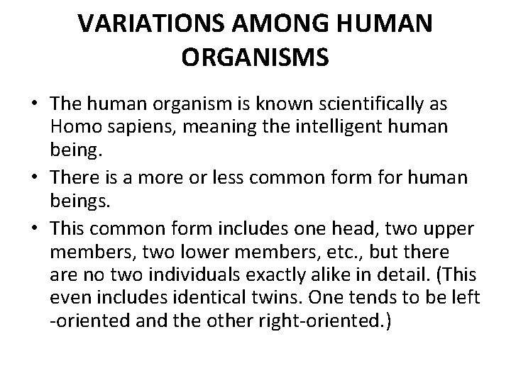 VARIATIONS AMONG HUMAN ORGANISMS • The human organism is known scientifically as Homo sapiens,