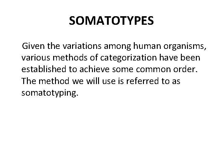 SOMATOTYPES Given the variations among human organisms, various methods of categorization have been