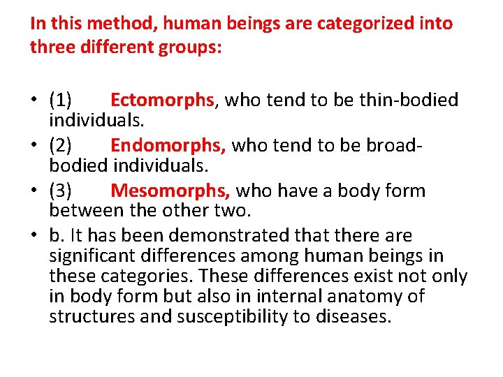 In this method, human beings are categorized into three different groups: • (1) Ectomorphs,