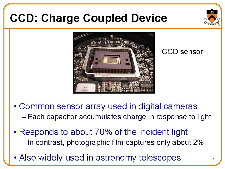CCD: Charge Coupled Device CCD sensor • Common sensor array used in digital cameras