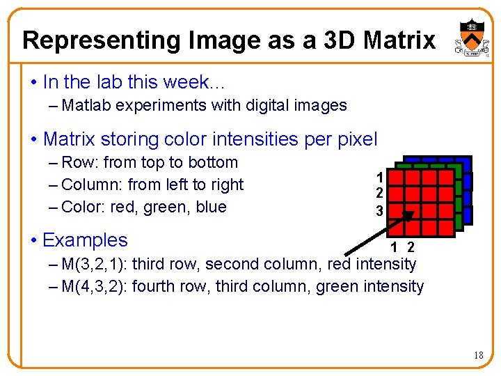 Representing Image as a 3 D Matrix • In the lab this week… –