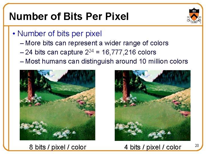 Number of Bits Per Pixel • Number of bits per pixel – More bits