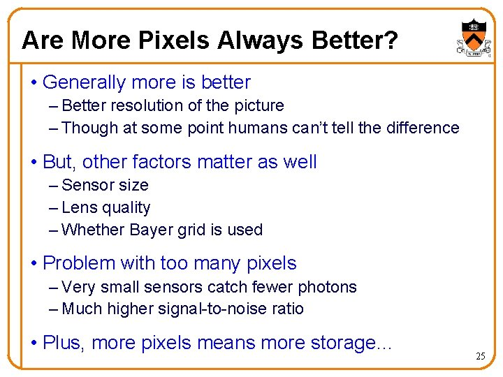 Are More Pixels Always Better? • Generally more is better – Better resolution of