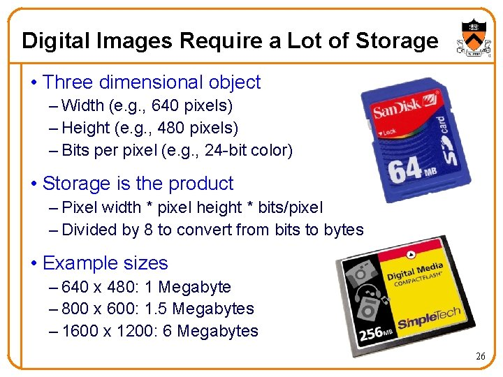 Digital Images Require a Lot of Storage • Three dimensional object – Width (e.