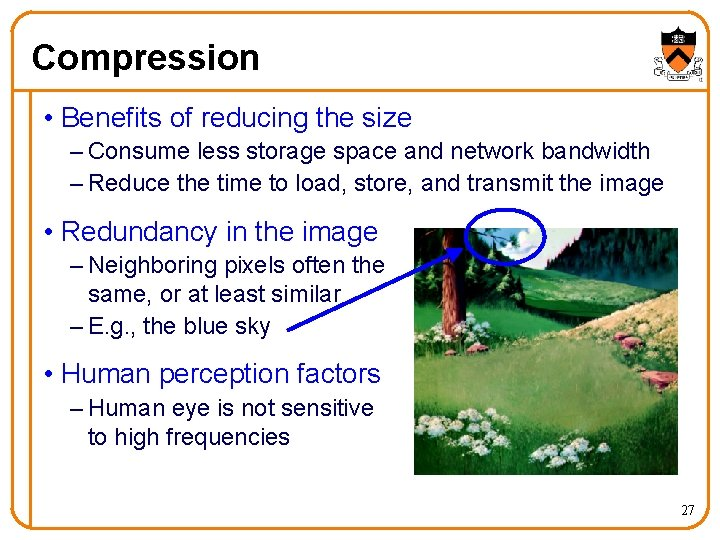 Compression • Benefits of reducing the size – Consume less storage space and network