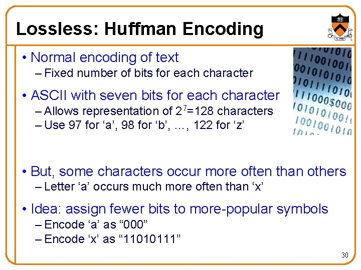 Lossless: Huffman Encoding • Normal encoding of text – Fixed number of bits for