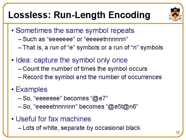 "Lossless: Run-Length Encoding • Sometimes the same symbol repeats – Such as ""eeeeeee"" or"