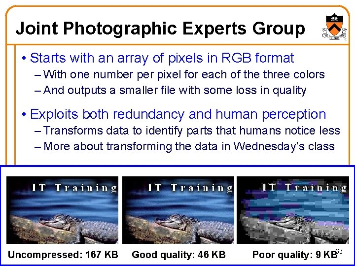 Joint Photographic Experts Group • Starts with an array of pixels in RGB format