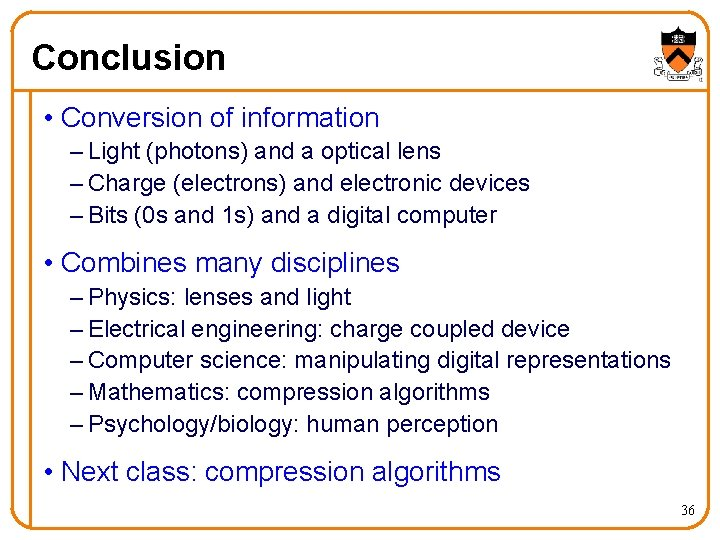 Conclusion • Conversion of information – Light (photons) and a optical lens – Charge