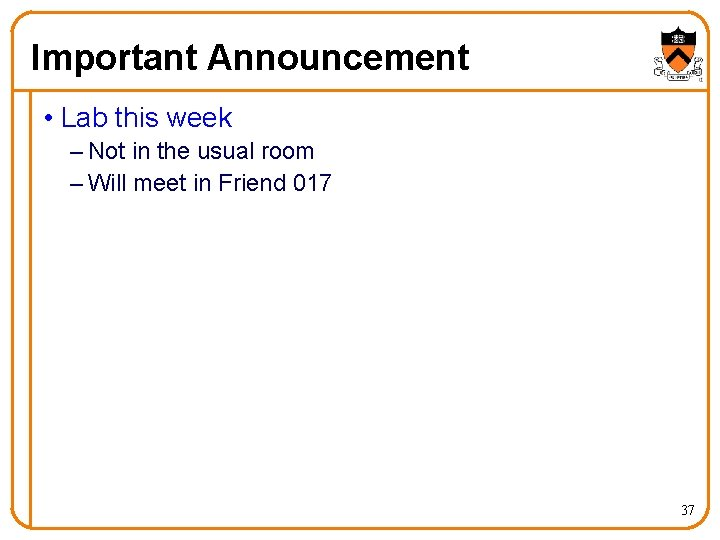 Important Announcement • Lab this week – Not in the usual room – Will