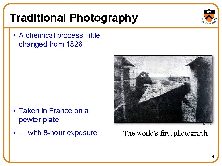 Traditional Photography • A chemical process, little changed from 1826 • Taken in France