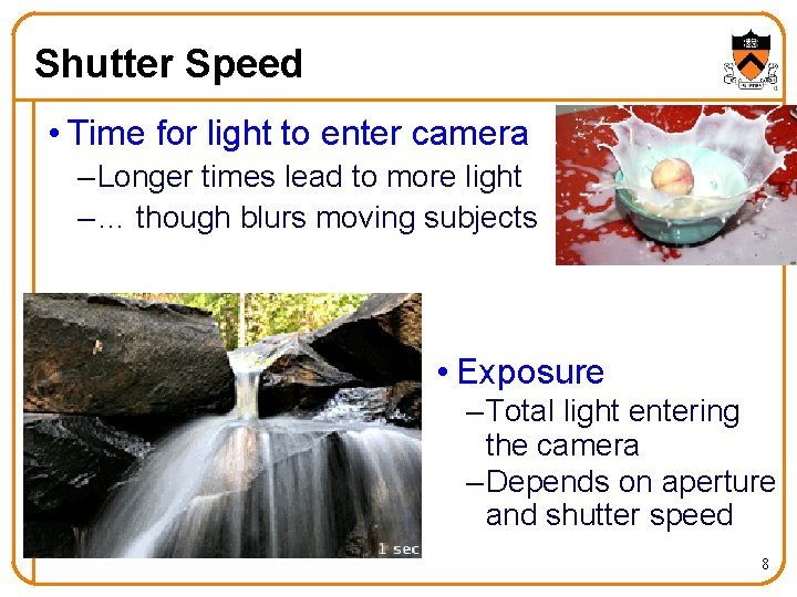 Shutter Speed • Time for light to enter camera – Longer times lead to