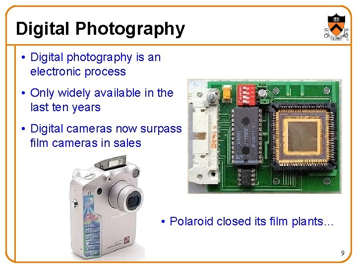 Digital Photography • Digital photography is an electronic process • Only widely available in