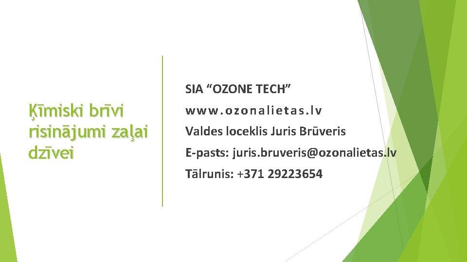 """SIA """"OZONE TECH"""" Ķīmiski brīvi risinājumi zaļai dzīvei www. ozonalietas. lv Valdes loceklis Juris"""