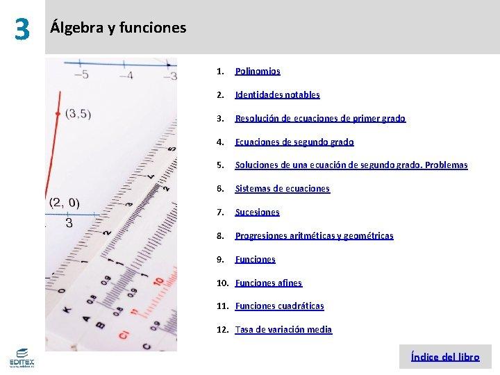 3 Álgebra y funciones 1. Polinomios 2. Identidades notables 3. Resolución de ecuaciones de