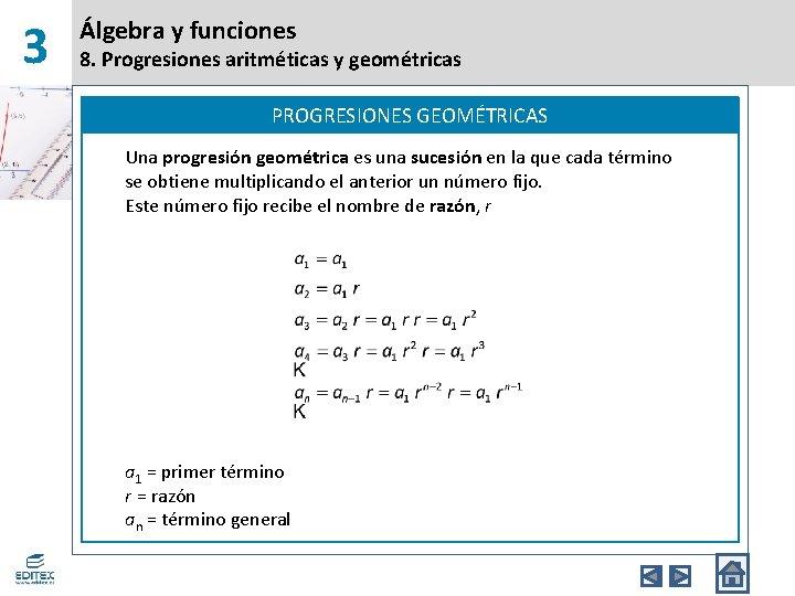 3 Álgebra y funciones 8. Progresiones aritméticas y geométricas PROGRESIONES GEOMÉTRICAS Una progresión geométrica