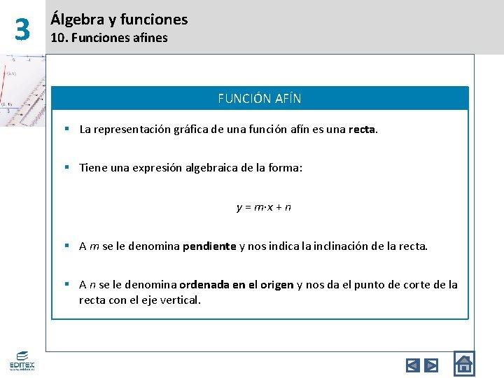 3 Álgebra y funciones 10. Funciones afines FUNCIÓN AFÍN § La representación gráfica de