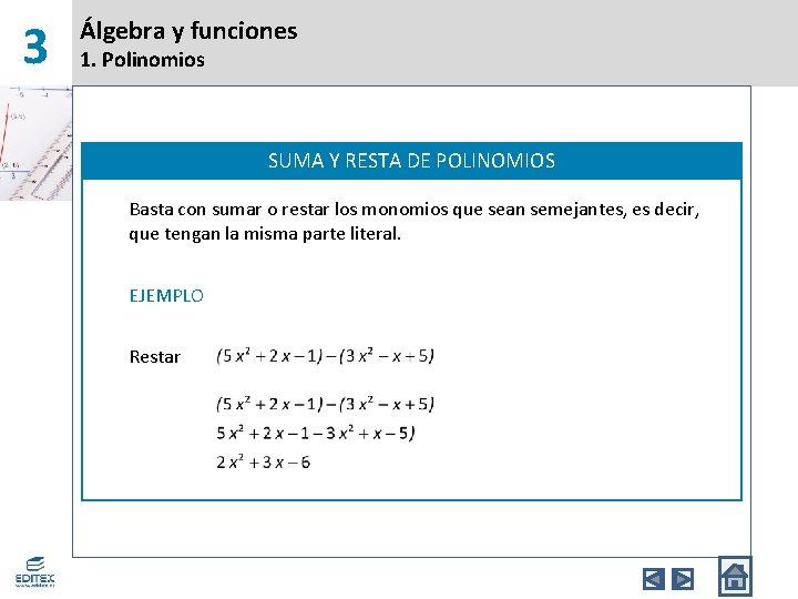 3 Álgebra y funciones 1. Polinomios SUMA Y RESTA DE POLINOMIOS Basta con sumar
