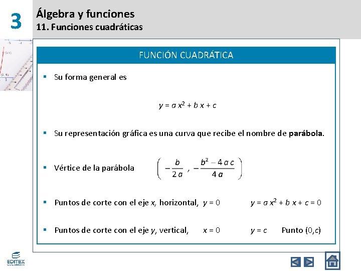 3 Álgebra y funciones 11. Funciones cuadráticas FUNCIÓN CUADRÁTICA § Su forma general es