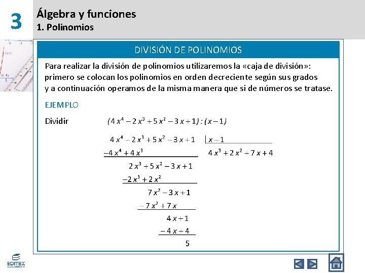 3 Álgebra y funciones 1. Polinomios DIVISIÓN DE POLINOMIOS Para realizar la división de