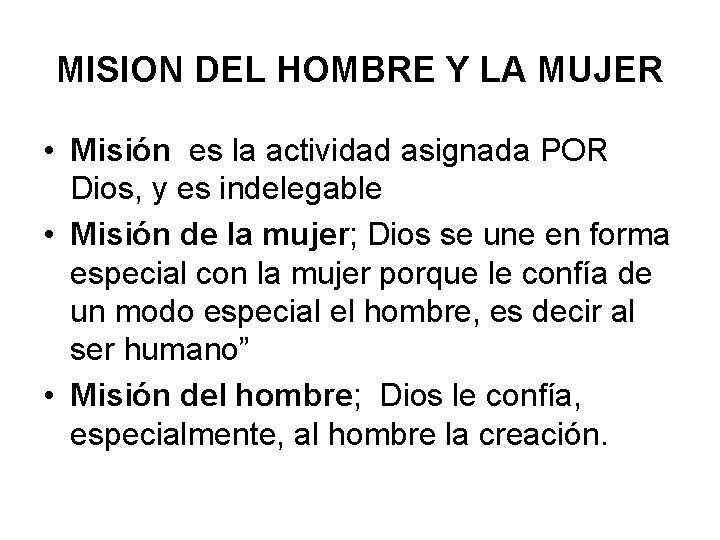 MISION DEL HOMBRE Y LA MUJER • Misión es la actividad asignada POR Dios,