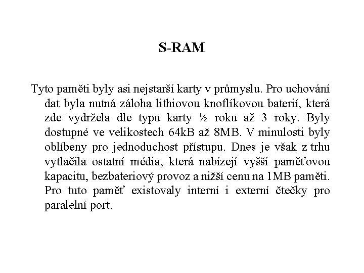 S-RAM Tyto paměti byly asi nejstarší karty v průmyslu. Pro uchování dat byla nutná