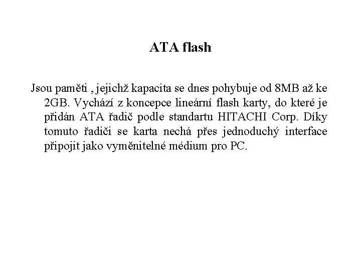 ATA flash Jsou paměti , jejichž kapacita se dnes pohybuje od 8 MB až