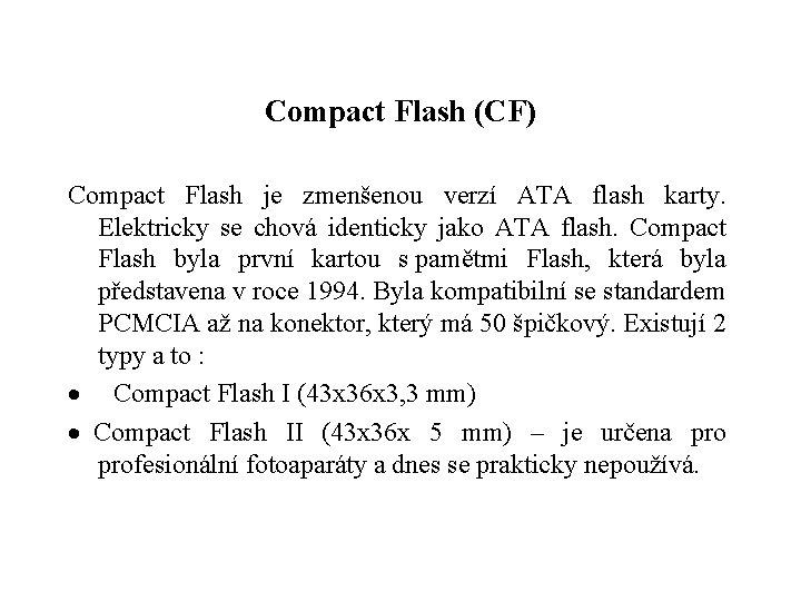 Compact Flash (CF) Compact Flash je zmenšenou verzí ATA flash karty. Elektricky se chová