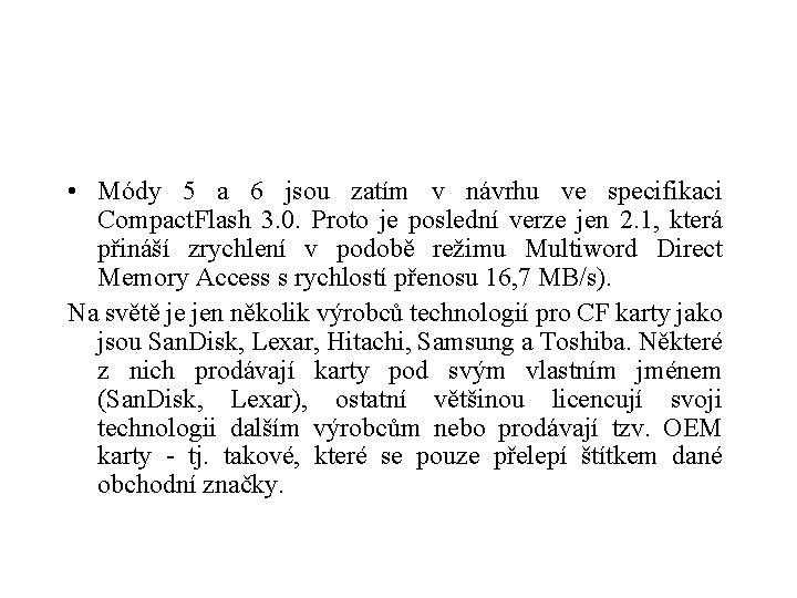 • Módy 5 a 6 jsou zatím v návrhu ve specifikaci Compact. Flash