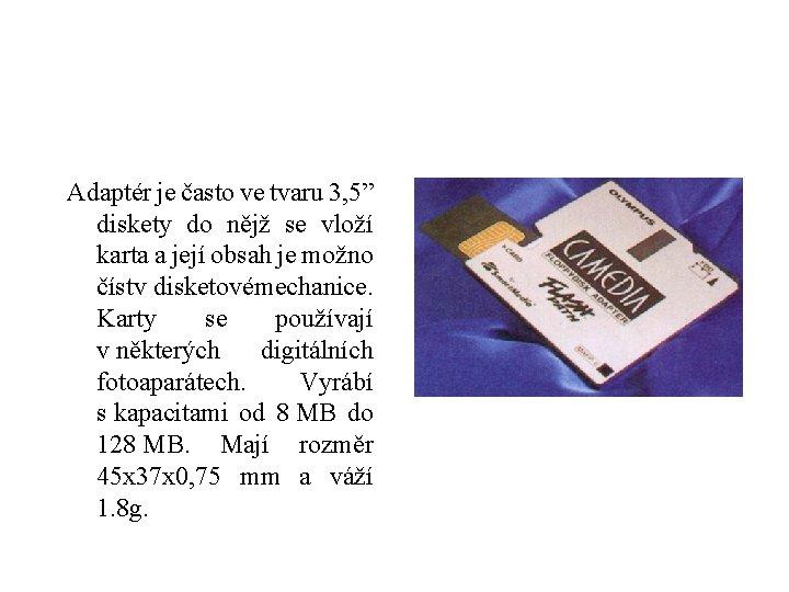 """Adaptér je často ve tvaru 3, 5"""" diskety do nějž se vloží karta a"""
