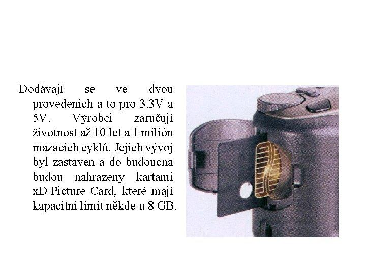 Dodávají se ve dvou provedeních a to pro 3. 3 V a 5 V.