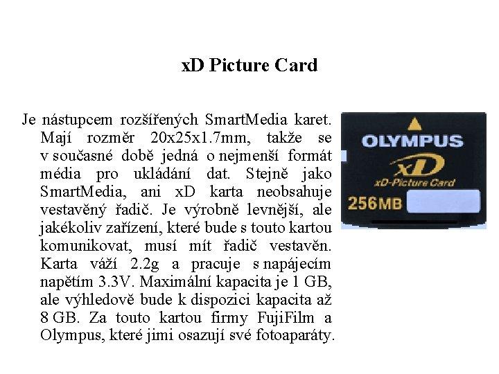 x. D Picture Card Je nástupcem rozšířených Smart. Media karet. Mají rozměr 20 x