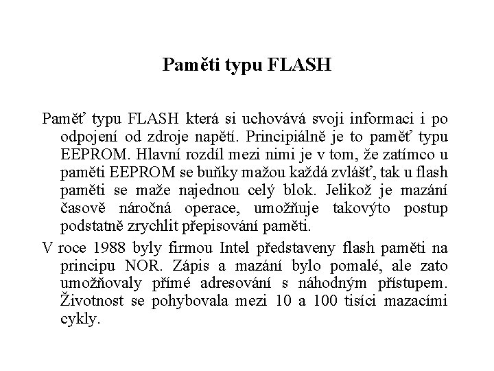 Paměti typu FLASH Paměť typu FLASH která si uchovává svoji informaci i po odpojení