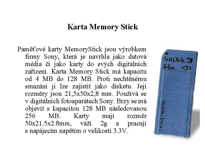 Karta Memory Stick Paměťové karty Memory. Stick jsou výrobkem firmy Sony, která je navrhla