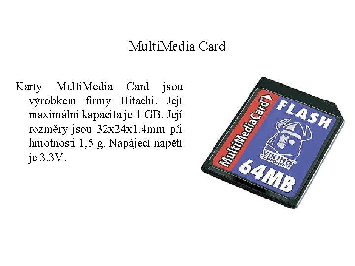 Multi. Media Card Karty Multi. Media Card jsou výrobkem firmy Hitachi. Její maximální kapacita