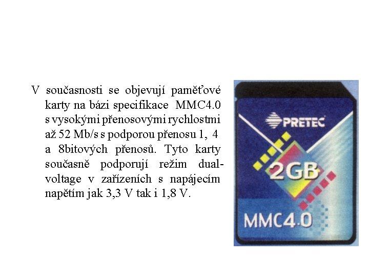 V současnosti se objevují paměťové karty na bázi specifikace MMC 4. 0 s vysokými