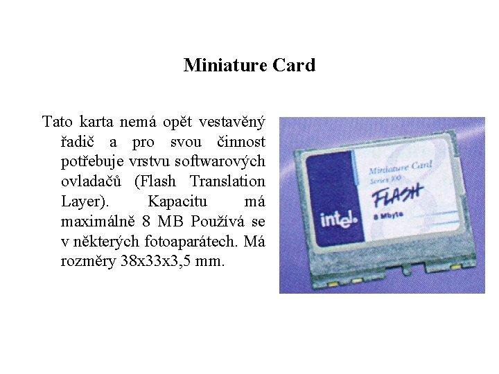 Miniature Card Tato karta nemá opět vestavěný řadič a pro svou činnost potřebuje vrstvu