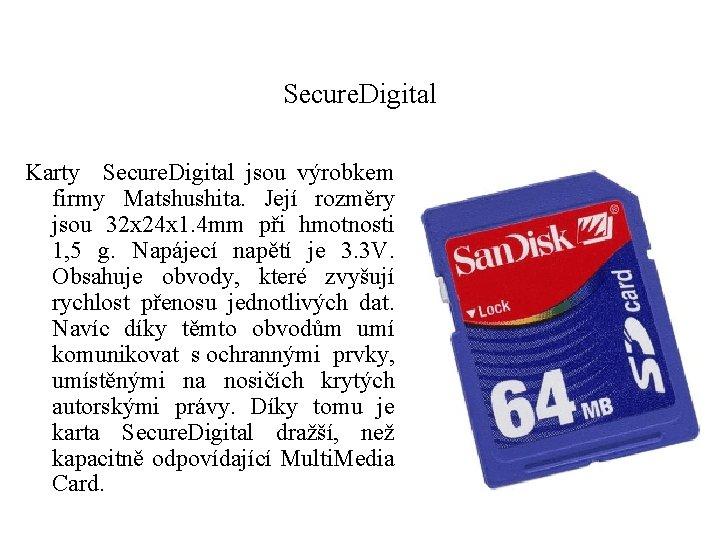 Secure. Digital Karty Secure. Digital jsou výrobkem firmy Matshushita. Její rozměry jsou 32 x