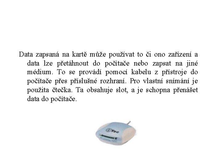 Data zapsaná na kartě může používat to či ono zařízení a data lze přetáhnout