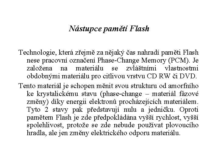 Nástupce pamětí Flash Technologie, která zřejmě za nějaký čas nahradí paměti Flash nese pracovní