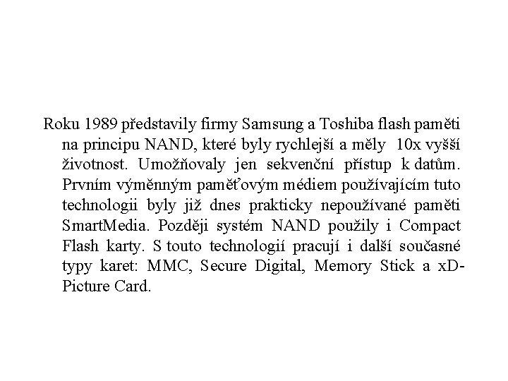 Roku 1989 představily firmy Samsung a Toshiba flash paměti na principu NAND, které byly