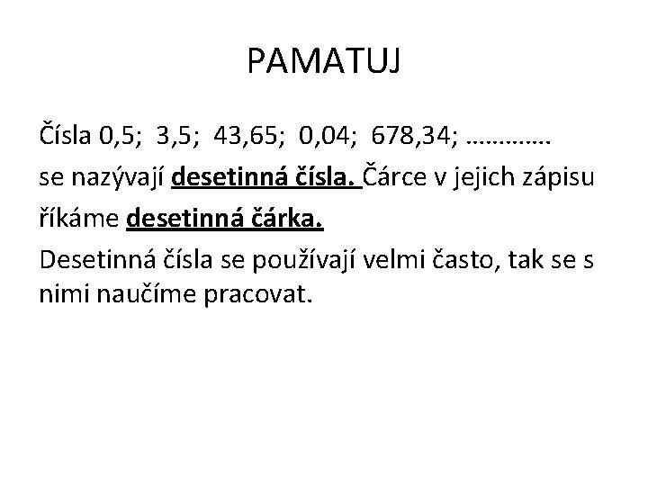 PAMATUJ Čísla 0, 5; 3, 5; 43, 65; 0, 04; 678, 34; …………. se