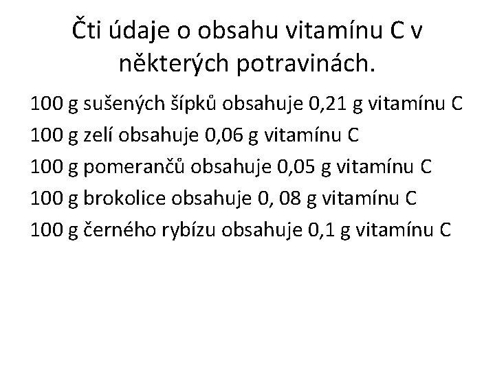 Čti údaje o obsahu vitamínu C v některých potravinách. 100 g sušených šípků obsahuje